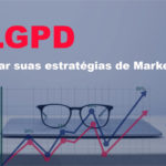A LGPD vai alterar suas estratégias de Marketing?