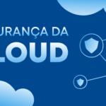 5 dicas para garantir a segurança na Cloud
