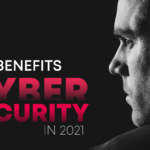 Key Benefits of Cybersecurity in 2021