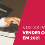e-Commerce: 5 dicas para vender online em 2021